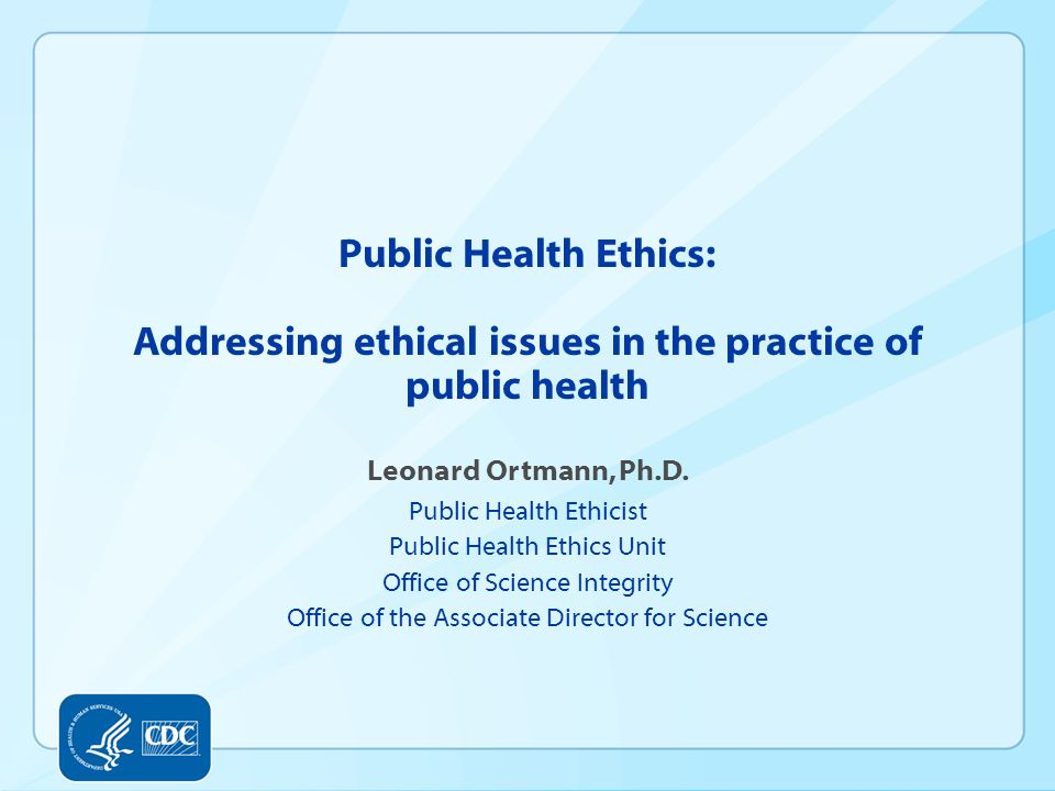 Public Health Ethics: Addressing ethical issues in the practice of public health