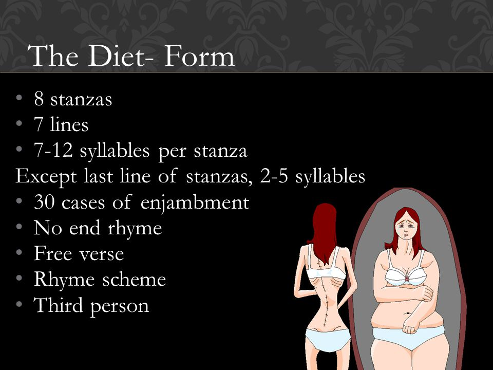 The Diet- Form 8 stanzas 7 lines 7-12 syllables per stanza