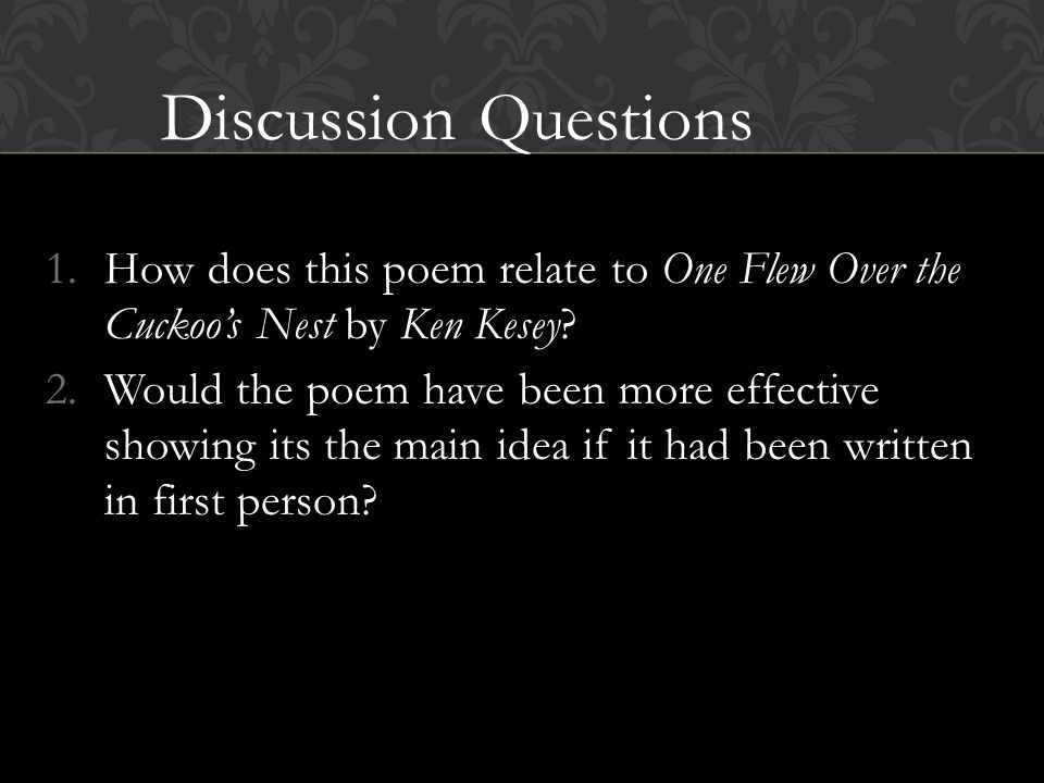 Discussion Questions How does this poem relate to One Flew Over the Cuckoo's Nest by Ken Kesey