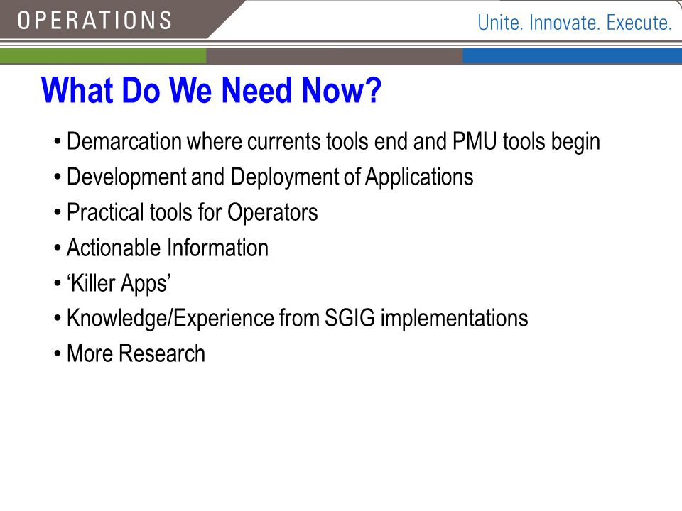 What Do We Need Now Demarcation where currents tools end and PMU tools begin. Development and Deployment of Applications.