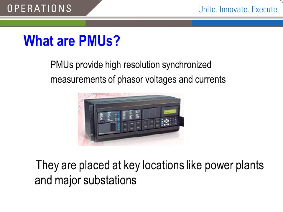 What are PMUs PMUs provide high resolution synchronized. measurements of phasor voltages and currents.