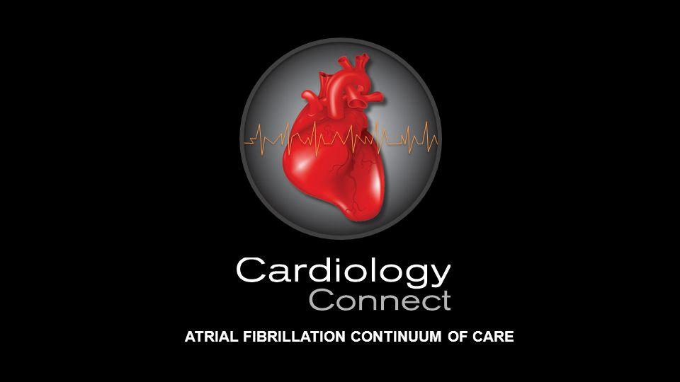 ATRIAL FIBRILLATION CONTINUUM OF CARE