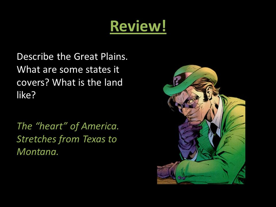 Review. Describe the Great Plains. What are some states it covers.