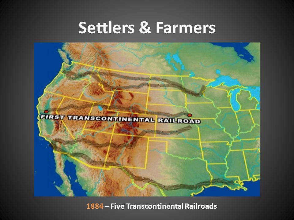 Settlers & Farmers 1884 – Five Transcontinental Railroads