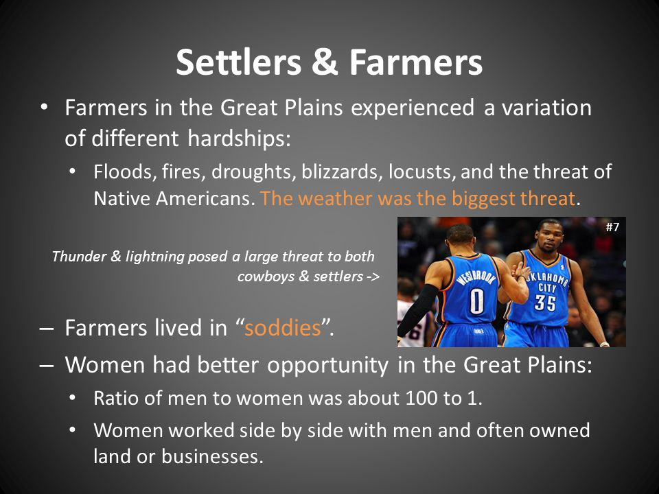 Settlers & Farmers Farmers in the Great Plains experienced a variation of different hardships: