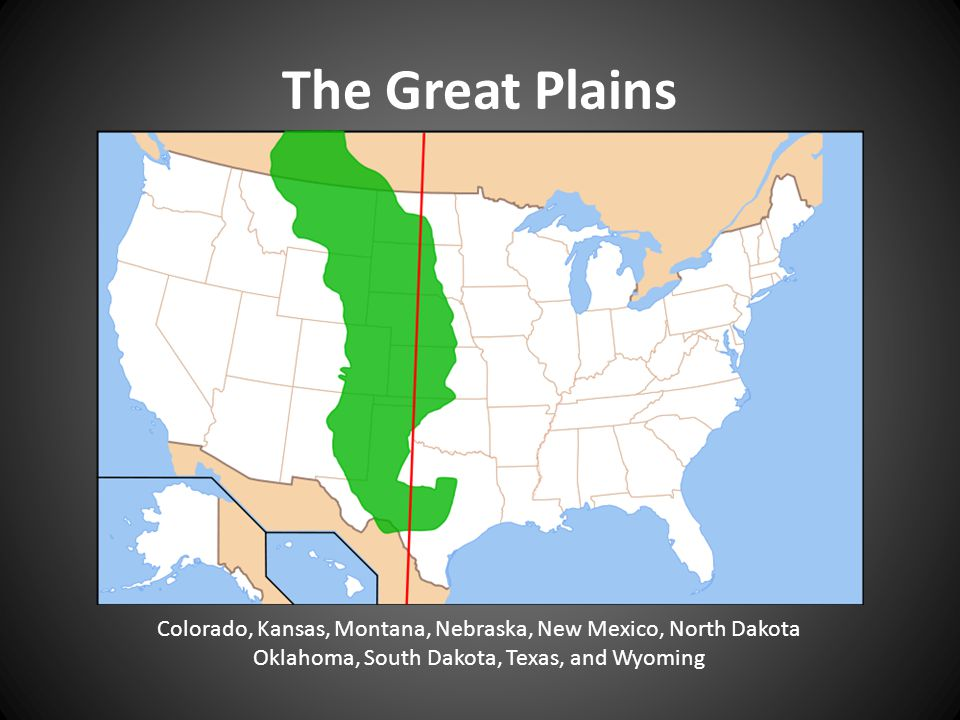 The Great Plains Colorado, Kansas, Montana, Nebraska, New Mexico, North Dakota.