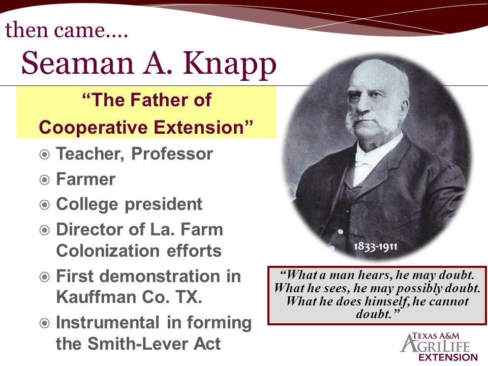 then came…. Seaman A. Knapp