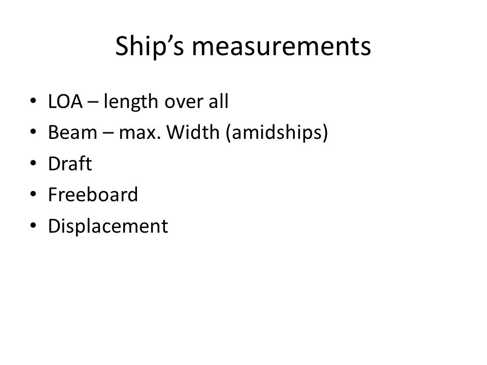 Ship's measurements LOA – length over all