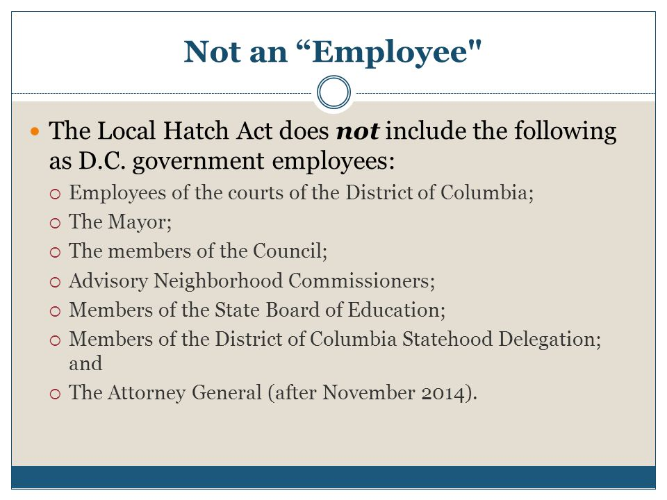 Not an Employee The Local Hatch Act does not include the following as D.C. government employees: