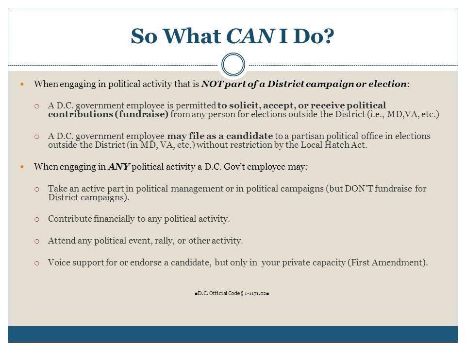 So What CAN I Do When engaging in political activity that is NOT part of a District campaign or election: