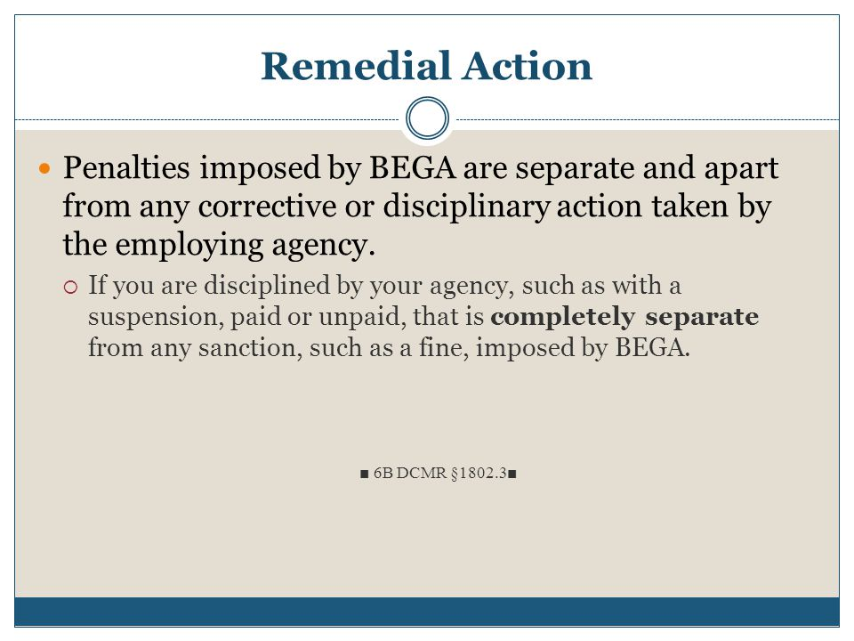 Remedial Action Penalties imposed by BEGA are separate and apart from any corrective or disciplinary action taken by the employing agency.