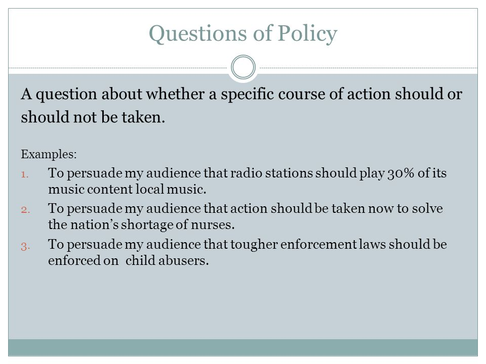 Questions of Policy A question about whether a specific course of action should or. should not be taken.