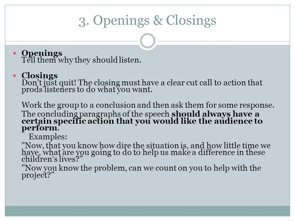 3. Openings & Closings Openings Tell them why they should listen.
