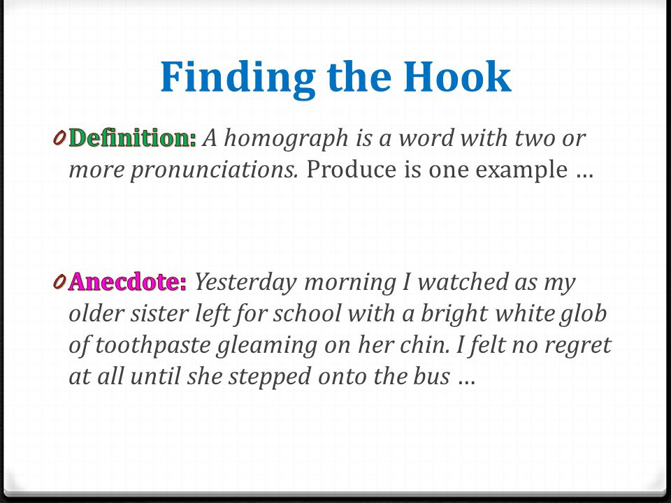 Finding the Hook Definition: A homograph is a word with two or more pronunciations. Produce is one example …