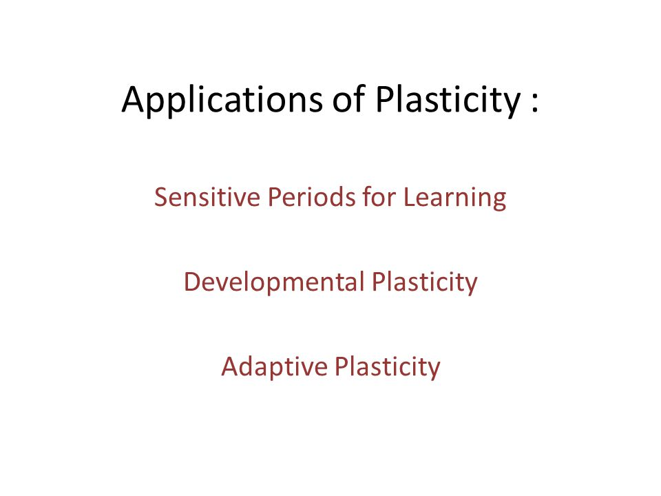 Applications of Plasticity :