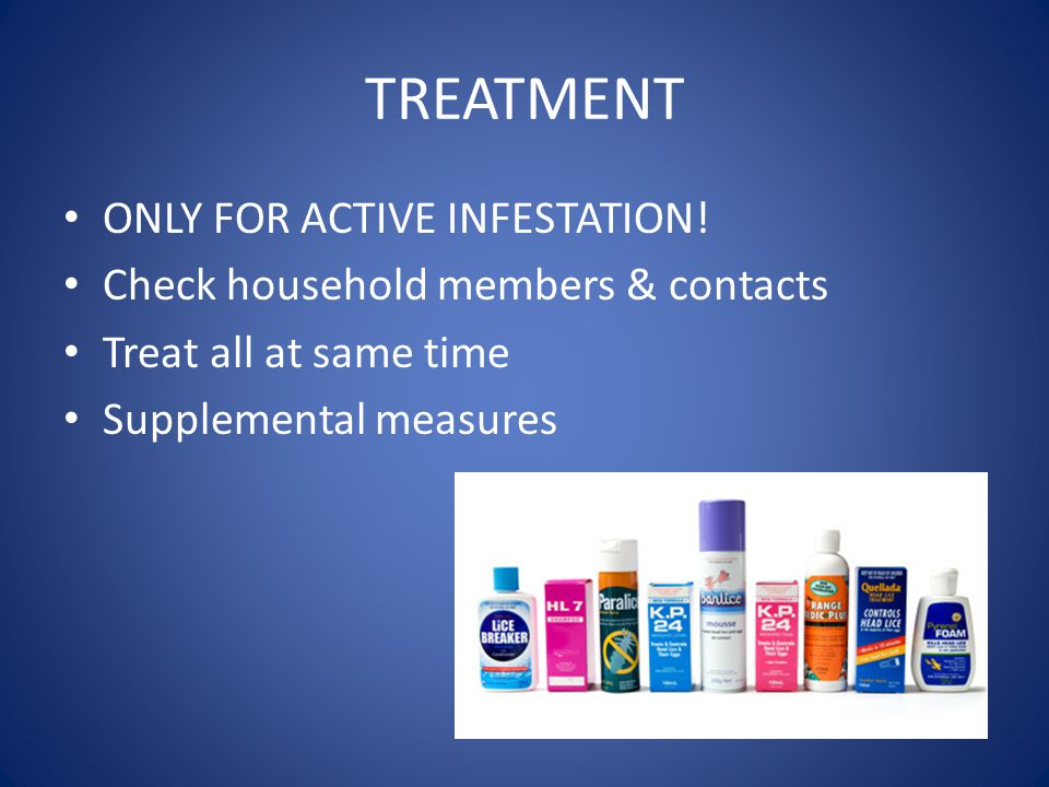 TREATMENT ONLY FOR ACTIVE INFESTATION!