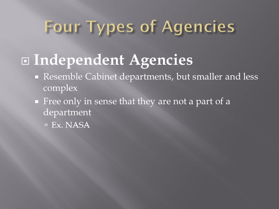 Four Types of Agencies Independent Agencies