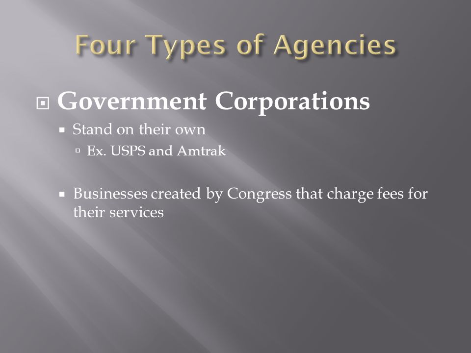 Four Types of Agencies Government Corporations Stand on their own