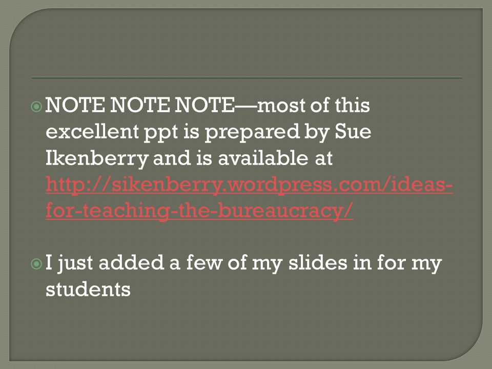 NOTE NOTE NOTE—most of this excellent ppt is prepared by Sue Ikenberry and is available at http://sikenberry.wordpress.com/ideas-for-teaching-the-bureaucracy/