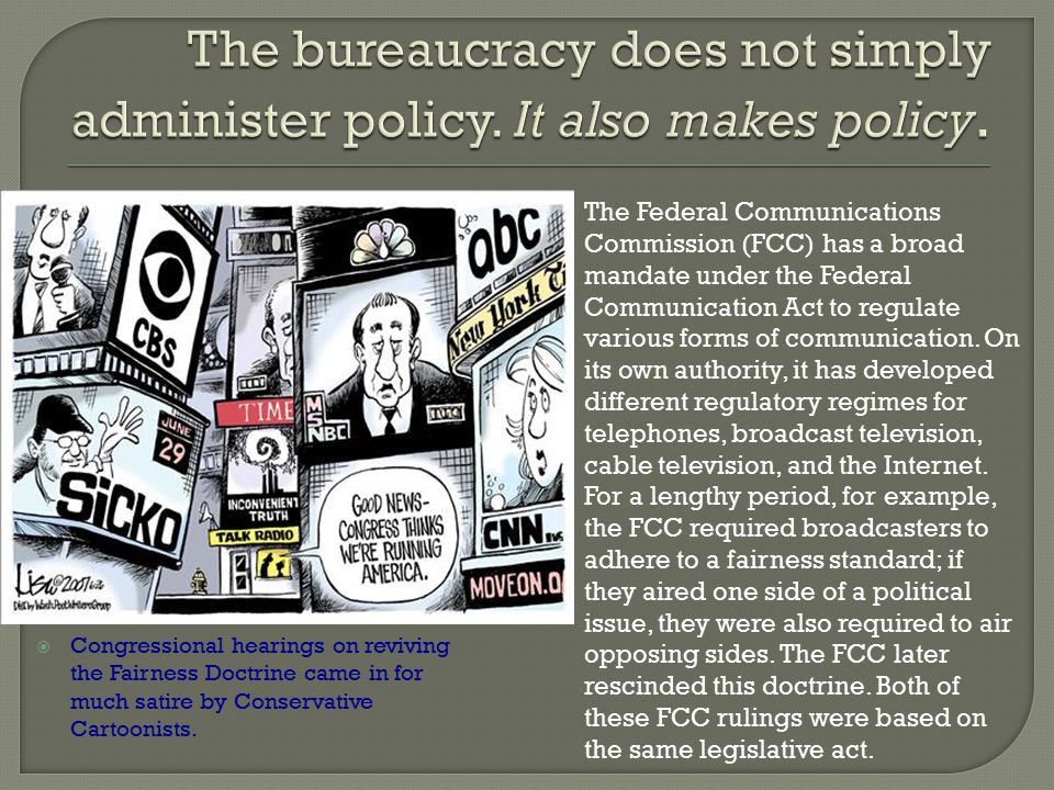 The bureaucracy does not simply administer policy. It also makes policy.