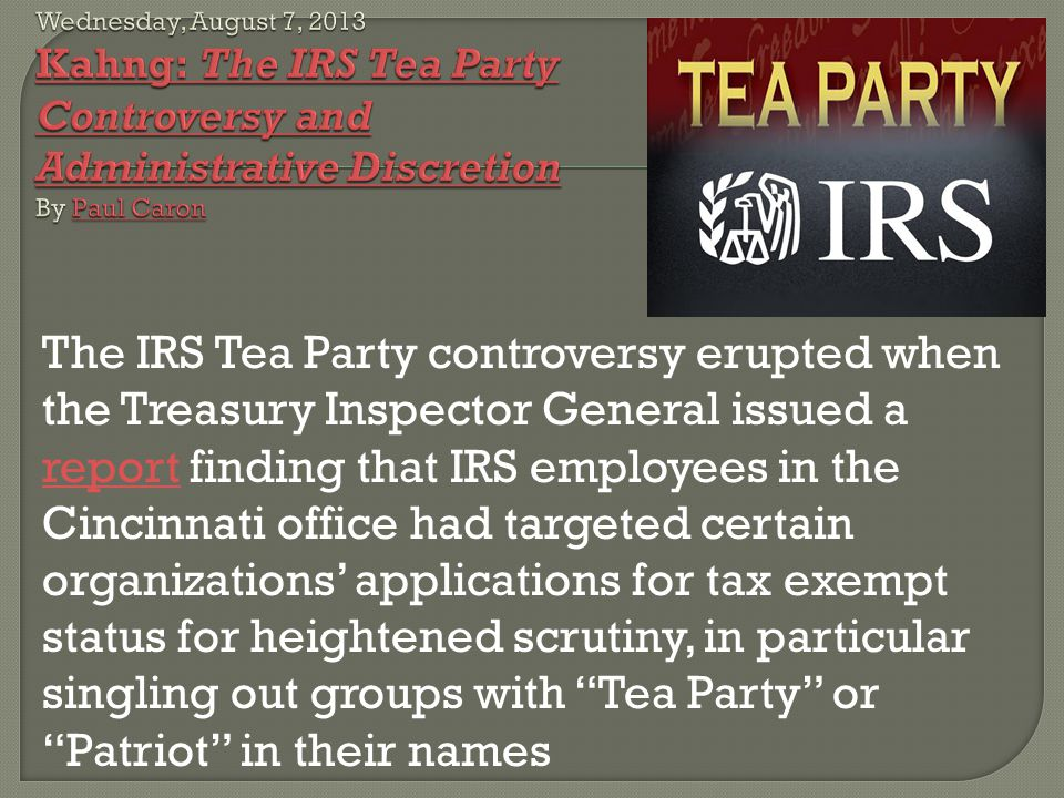 Wednesday, August 7, 2013 Kahng: The IRS Tea Party Controversy and Administrative Discretion By Paul Caron