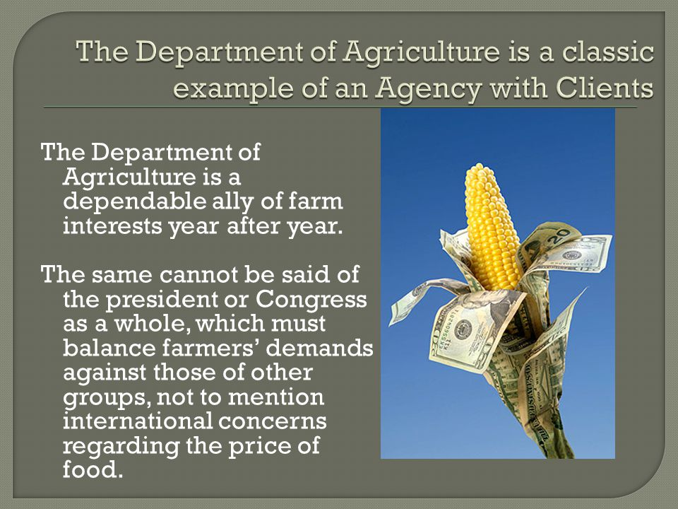 The Department of Agriculture is a classic example of an Agency with Clients