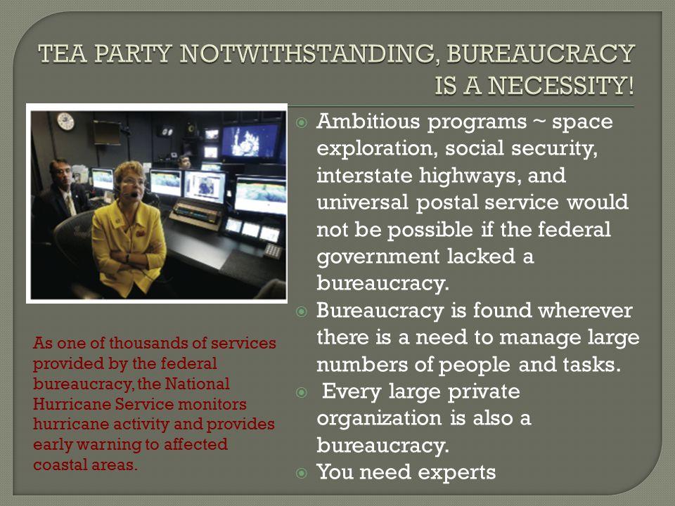 TEA PARTY NOTWITHSTANDING, BUREAUCRACY IS A NECESSITY!