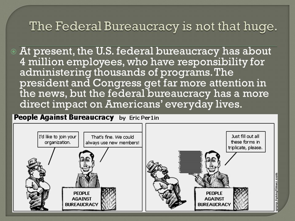 The Federal Bureaucracy is not that huge.