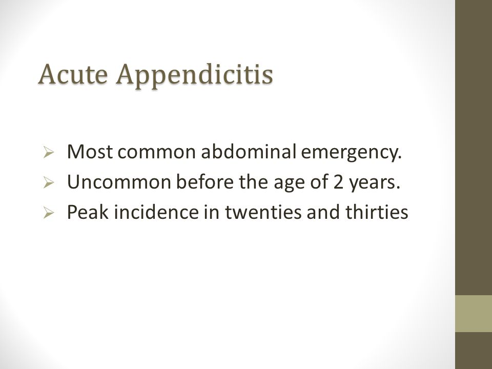 Acute Appendicitis Most common abdominal emergency.