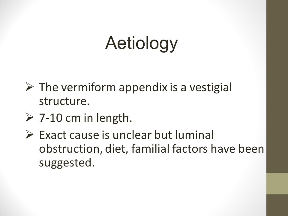 Aetiology The vermiform appendix is a vestigial structure.
