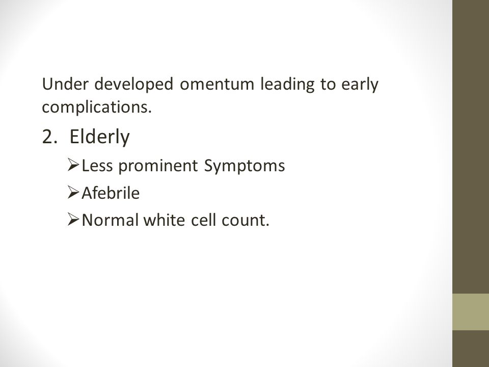 Elderly Under developed omentum leading to early complications.