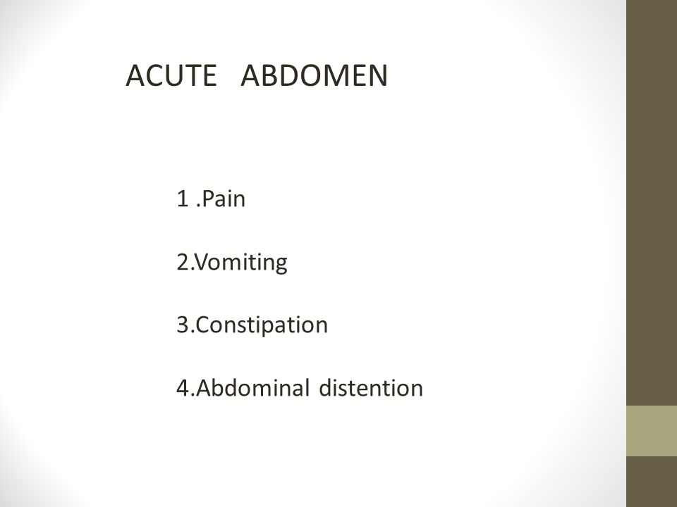 ACUTE ABDOMEN 1 .Pain 2.Vomiting 3.Constipation 4.Abdominal distention