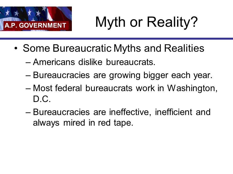 Myth or Reality Some Bureaucratic Myths and Realities