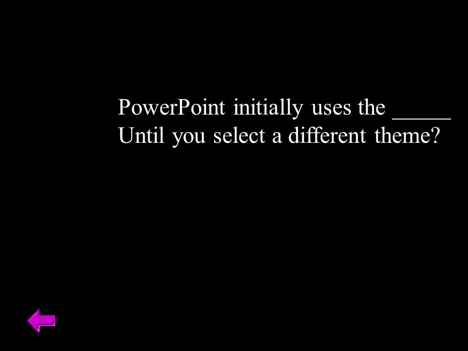 PowerPoint initially uses the _____