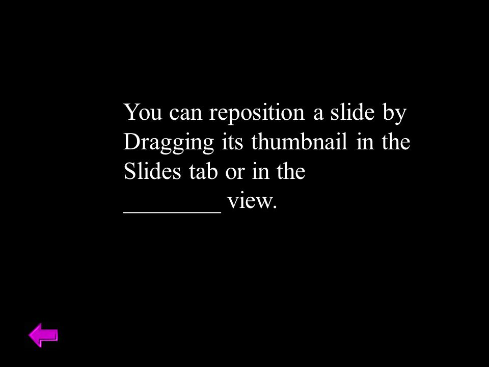 You can reposition a slide by