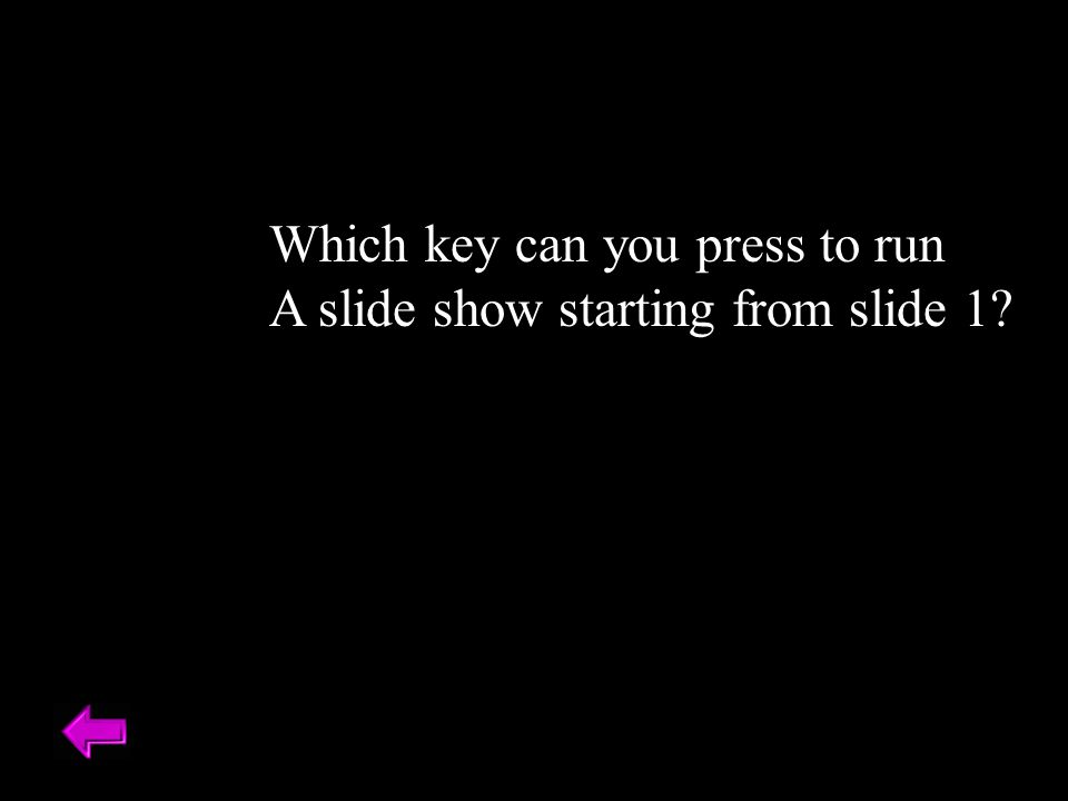 Which key can you press to run A slide show starting from slide 1