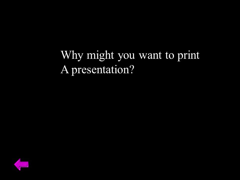 Why might you want to print