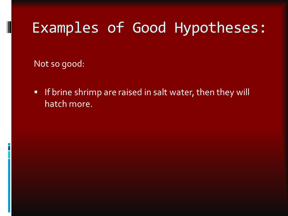 Examples of Good Hypotheses: