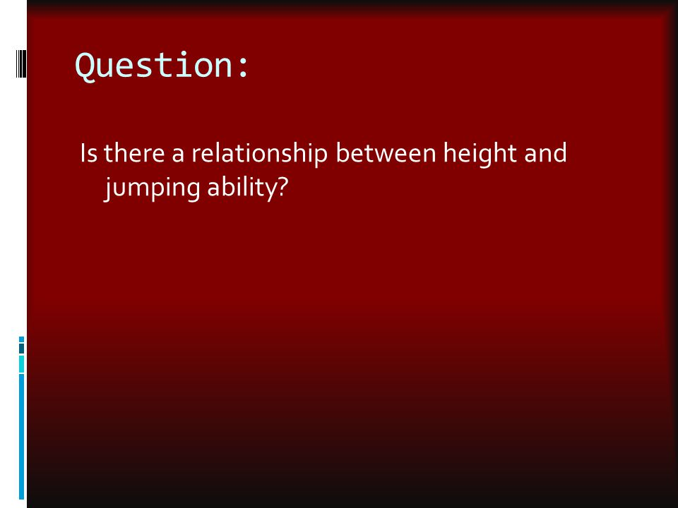 Question: Is there a relationship between height and jumping ability