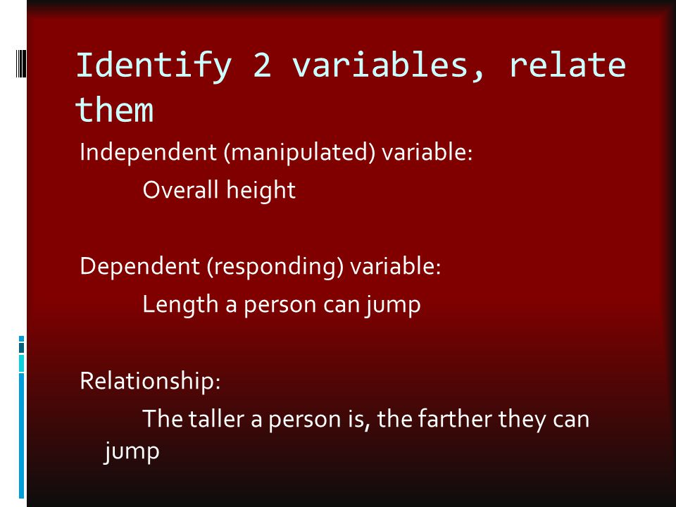 Identify 2 variables, relate them