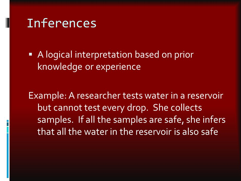 Inferences A logical interpretation based on prior knowledge or experience.
