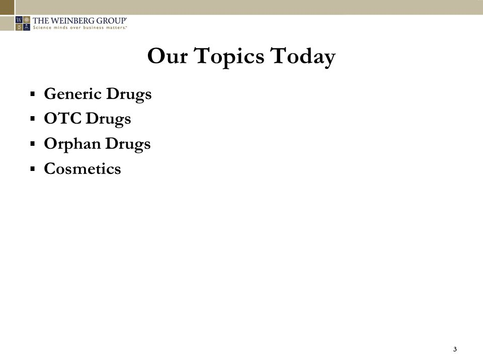 Our Topics Today Generic Drugs OTC Drugs Orphan Drugs Cosmetics