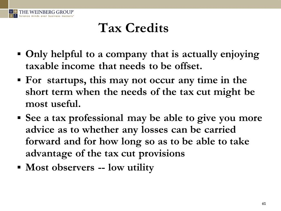 Tax Credits Only helpful to a company that is actually enjoying taxable income that needs to be offset.