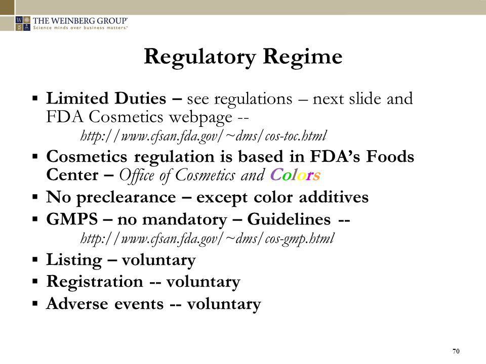 Regulatory Regime Limited Duties – see regulations – next slide and FDA Cosmetics webpage -- http://www.cfsan.fda.gov/~dms/cos-toc.html.
