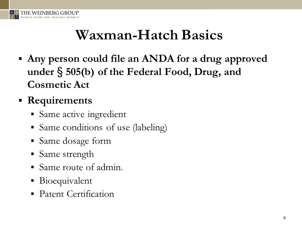 Waxman-Hatch Basics Any person could file an ANDA for a drug approved under § 505(b) of the Federal Food, Drug, and Cosmetic Act.