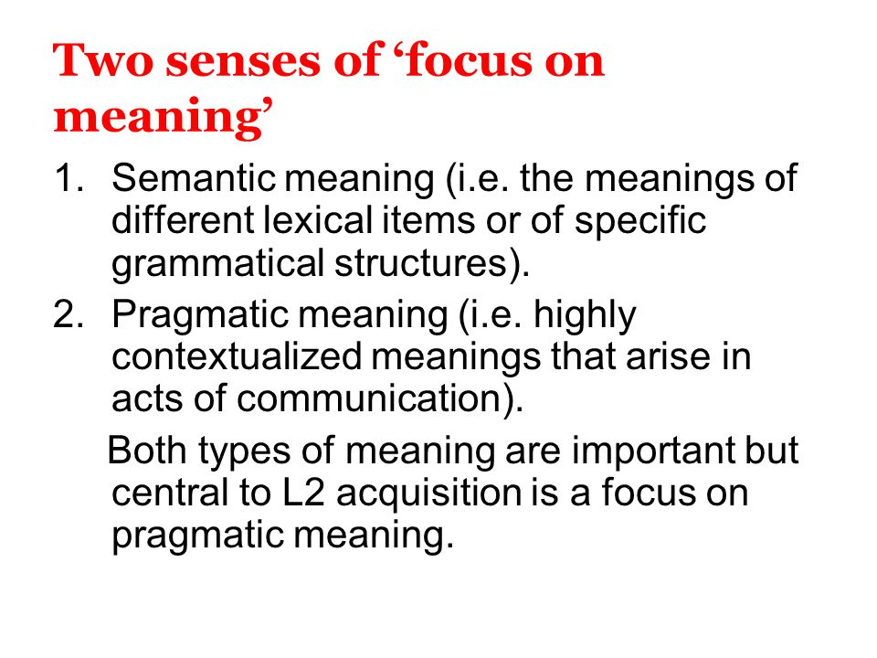 Two senses of 'focus on meaning'