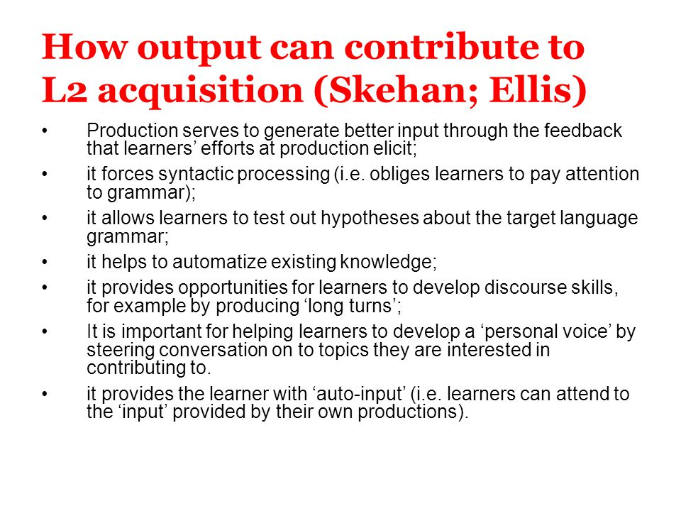 How output can contribute to L2 acquisition (Skehan; Ellis)