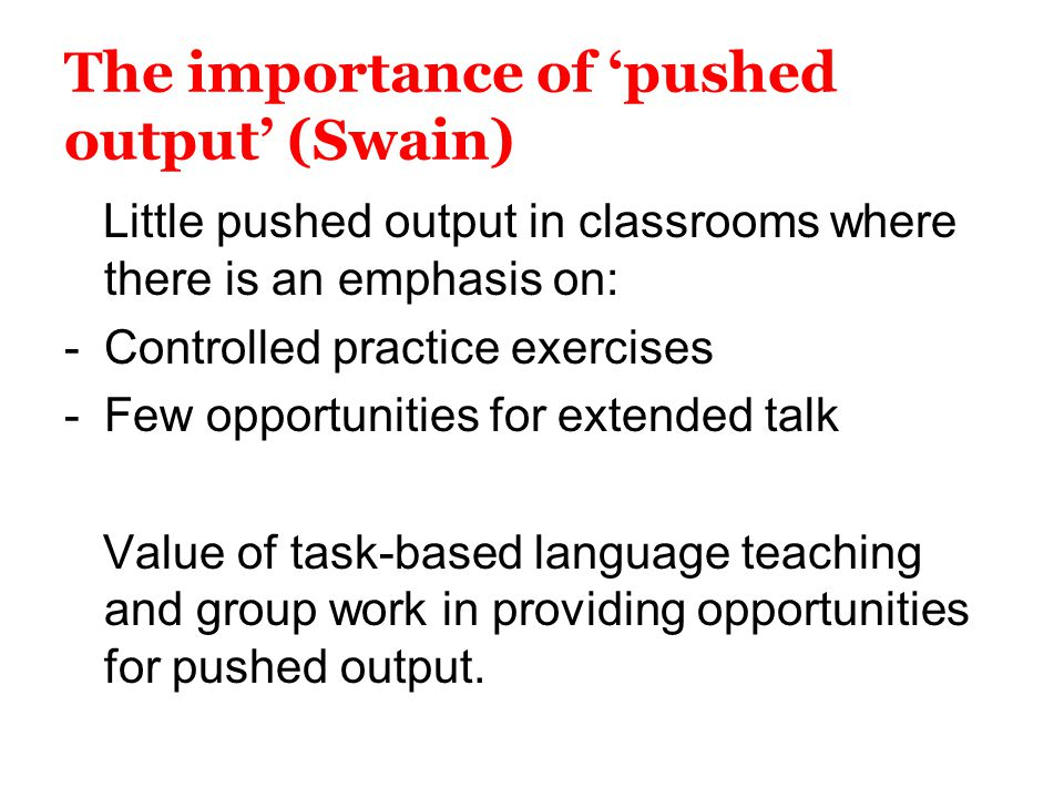 The importance of 'pushed output' (Swain)