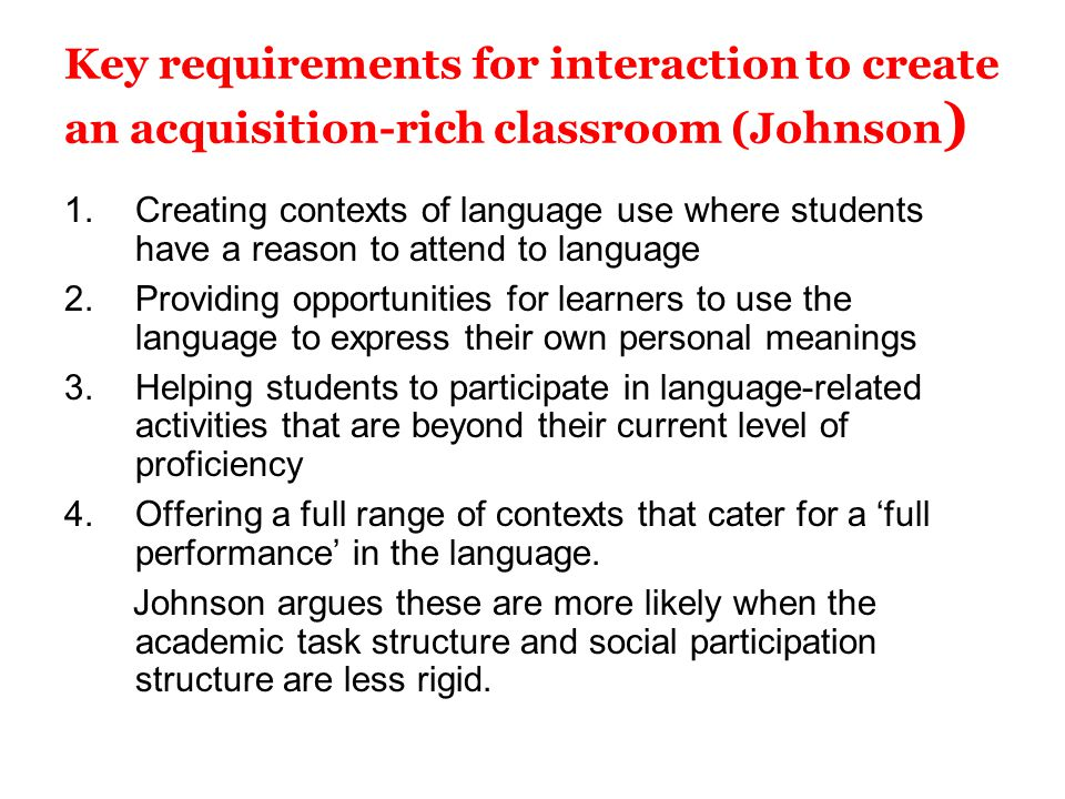 Key requirements for interaction to create an acquisition-rich classroom (Johnson)