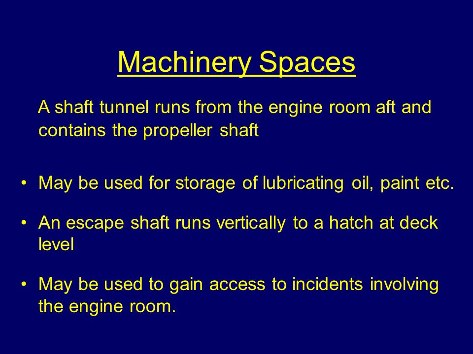 Machinery Spaces A shaft tunnel runs from the engine room aft and contains the propeller shaft.